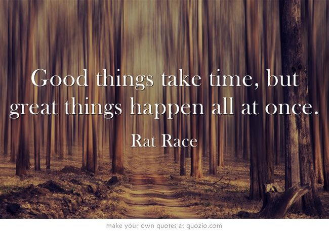 Good Things Take Time But Great Things Happen All At Once Words Life After Death Inspirational Quotes