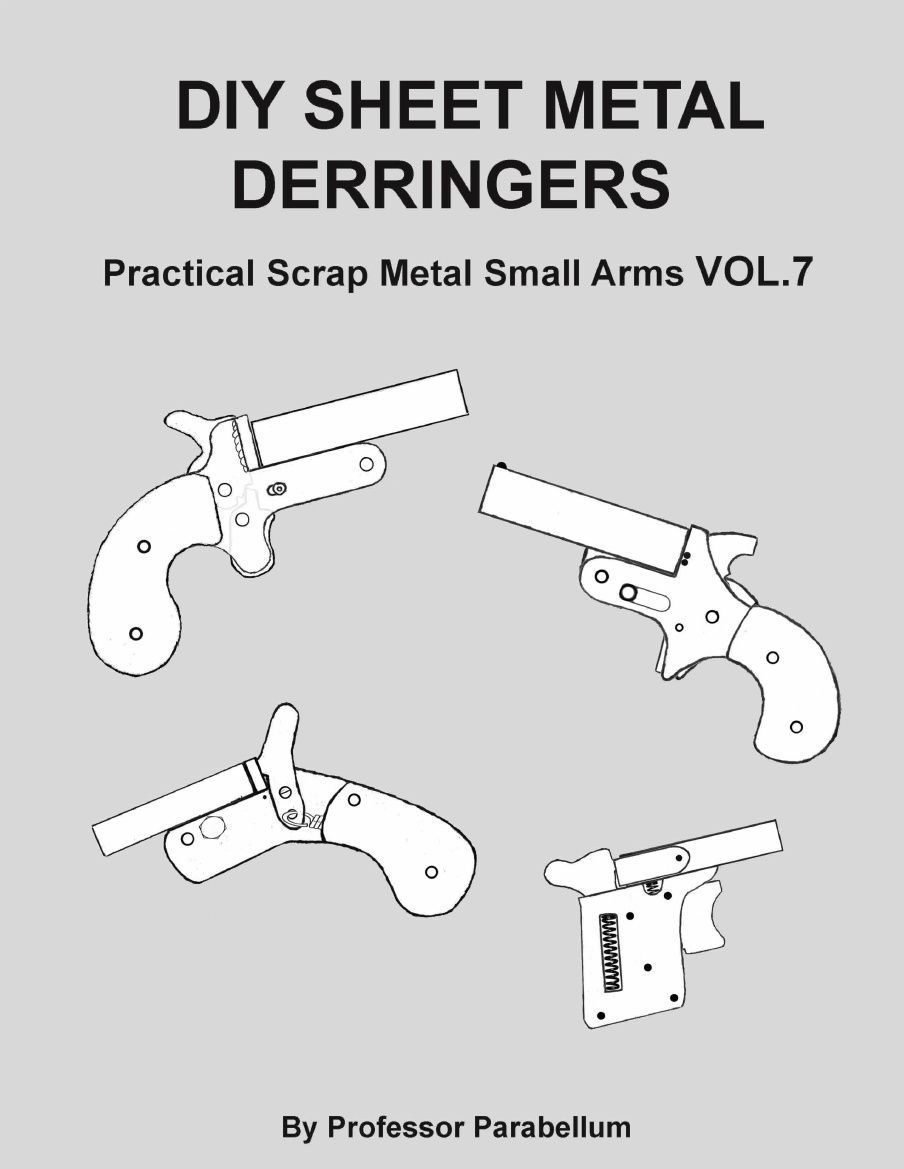 diy sheet metal derringers - practical scrap metal small arms vol 7