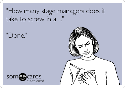 The Poetry Of Ecards Stage Manager Theatre Humor Stage Crew