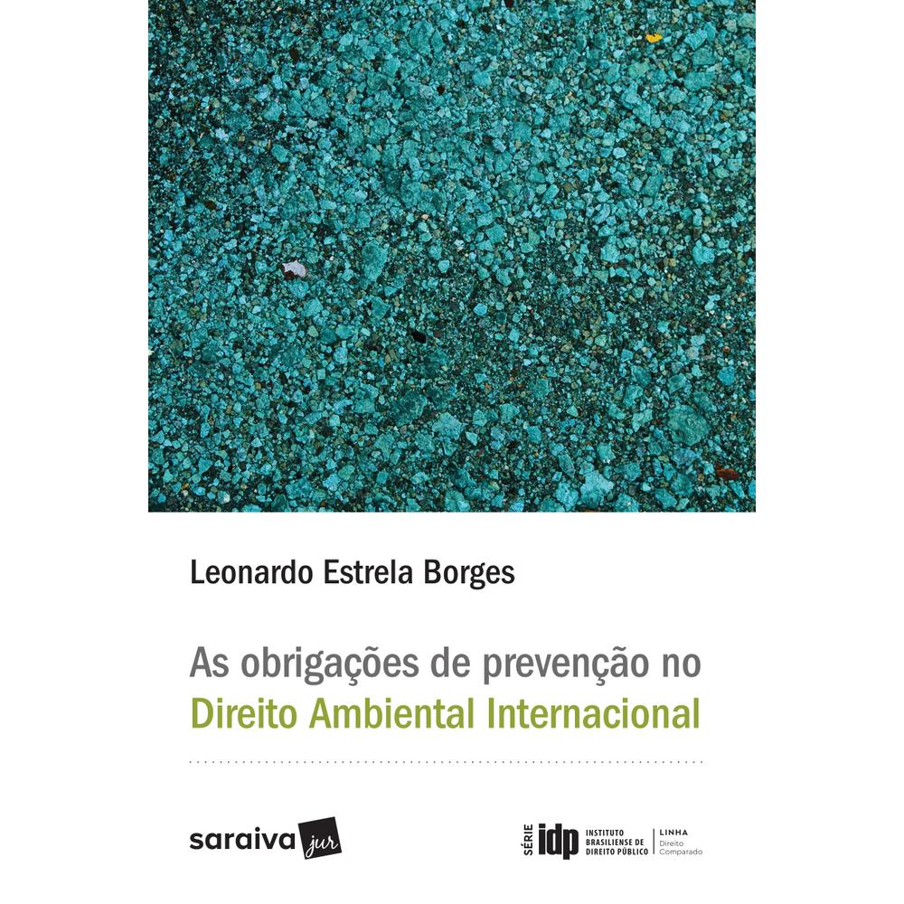 As Obrigações de Prevenção no Direito Ambiental Internacional - Série IDP - editorasaraiva