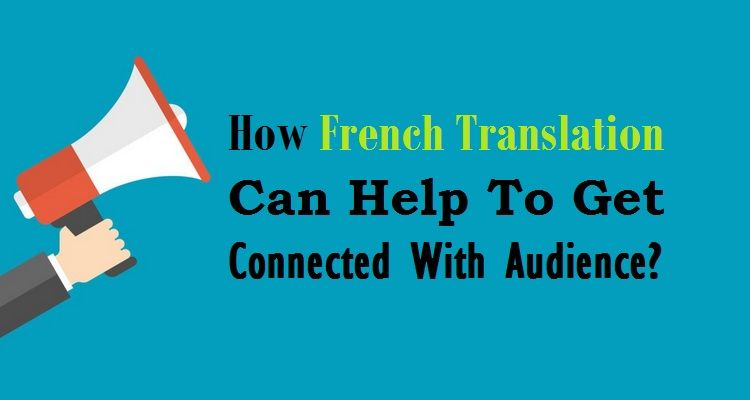 How French Translation Can Help To Get Connected With Audience