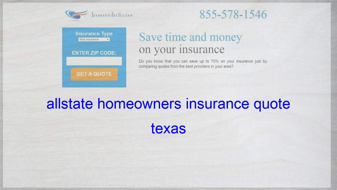 allstate homeowners insurance quote texas Life insurance