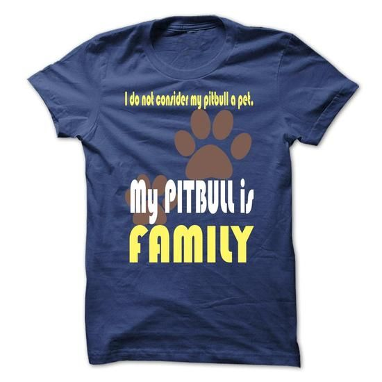 I do not consider my pitbull a pet. My PITBULL is FAMIL - #first tee #personalized sweatshirts. ORDER HERE  => https://www.sunfrog.com/Pets/I-do-not-consider-my-pitbull-a-pet-My-PITBULL-is-FAMILY-RoyalBlue-19403688-Guys.html?id=60505