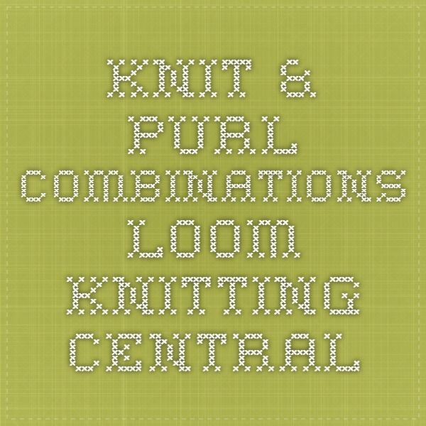 Knit & Purl Combinations - Loom Knitting Central | Loom knitting ...