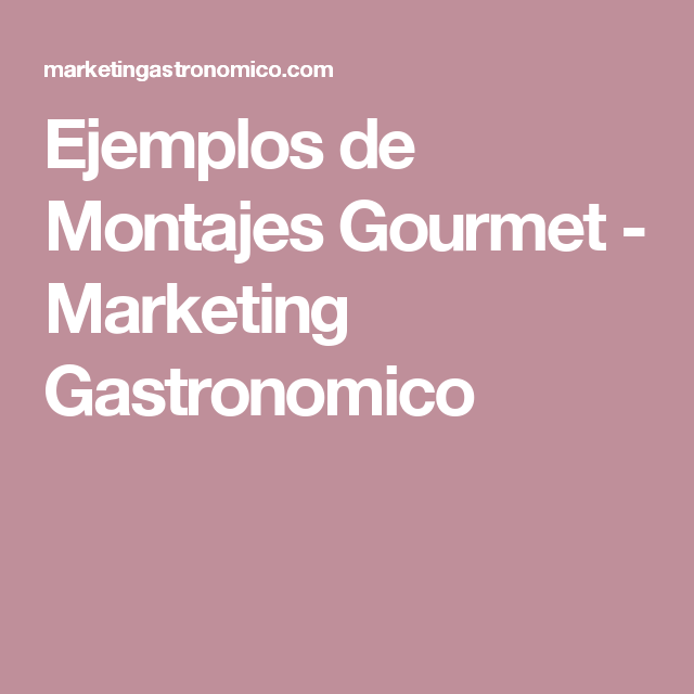 Ejemplos de Montajes Gourmet - Marketing Gastronomico
