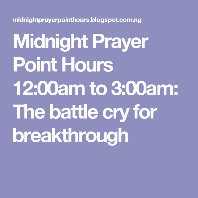 Midnight Prayer Point Hours 12:00am to 3:00am: The battle cry for