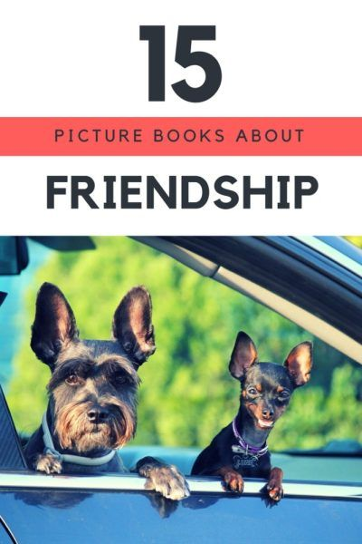 15 Picture Books About Friendship. Books for kids ages 3-7.