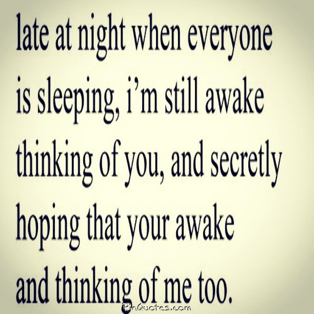 You Are My Everything Quotes Awesome I Spend A Lot Of Late Night Hours Wondering If You Are Awake .