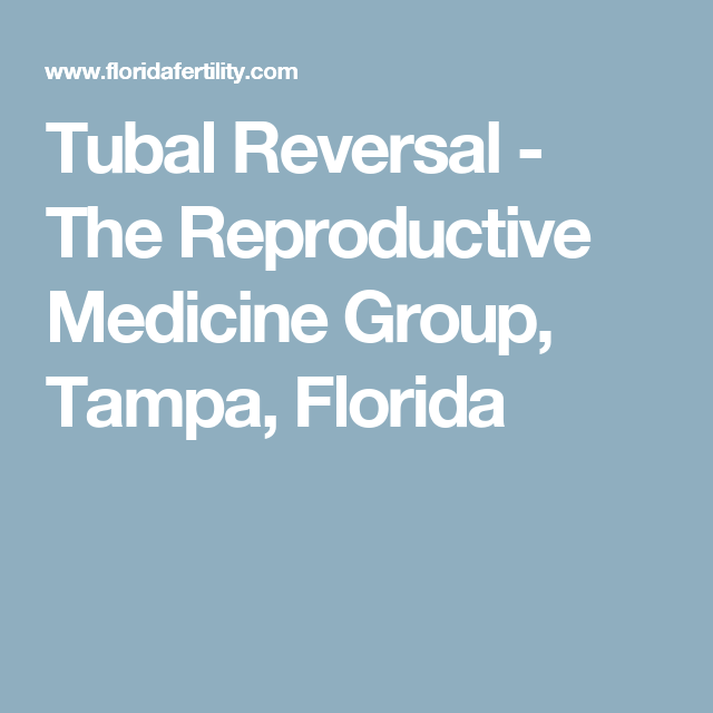 Tubal Reversal The Reproductive Medicine Group Tampa Florida