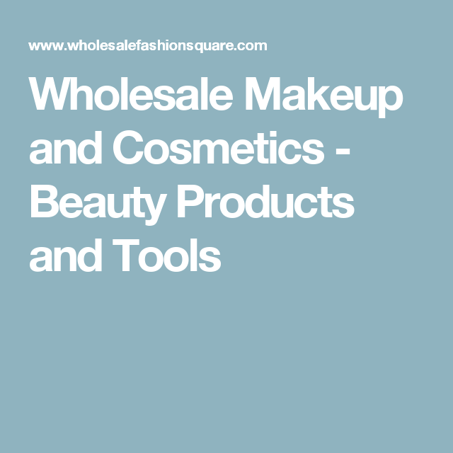 Wholesale Makeup and Cosmetics - Beauty Products and Tools