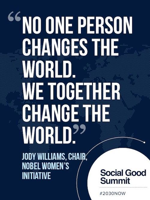 We together change the world. ~  Jody Williams #shequotes #quote #change #action #community #humanity #worldissues