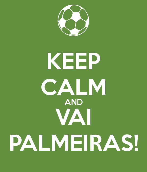 KEEP CALM AND VAI PALMEIRAS!
