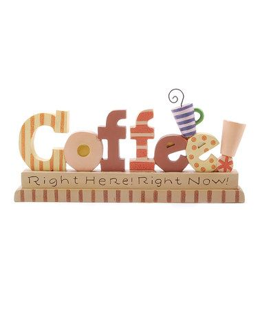 'Coffee Right Here! Right Now!' Collectible by Blossom Bucket on #zulily today!