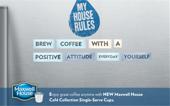 House Rule: Never Drive for Coffee. Create your own House Rule and get a FREE sample of Maxwell House coffee you can enjoy without leaving your kitchen.