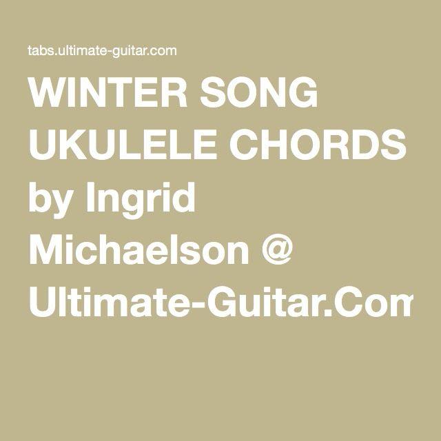 Winter Song Ukulele Chords By Ingrid Michaelson Ultimate Guitar