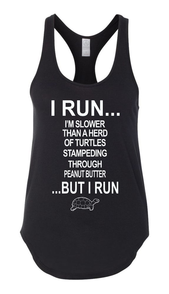 a4270d89c6855 I m Slower Than a Herd of Turtles Stampeding Through Peanut Butter... But I  Run. Funny Workout Tank Top