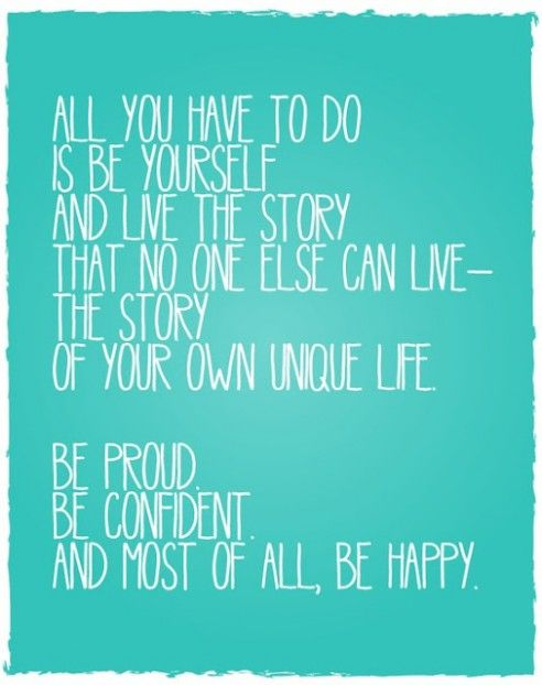 Be proud. Be confident. Be happy.