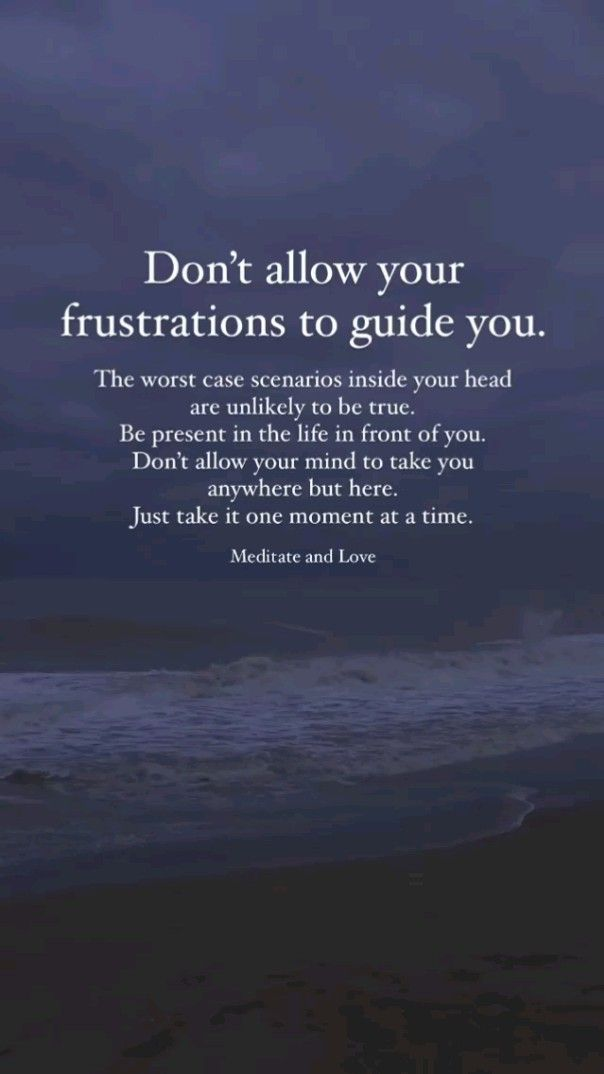 DON'T ALLOW YOUR FRUSTRATION TO GUIDE YOU
