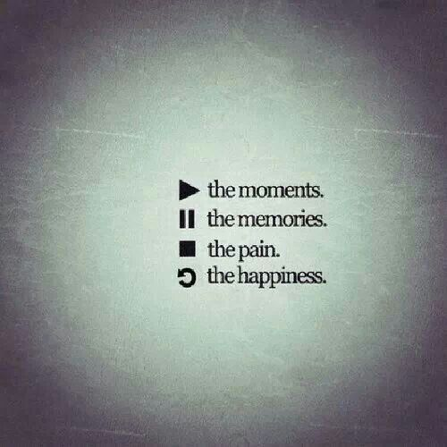 (play) the moments. (hold) the memories. (stop) the pain. (repeat) the happiness. - #happiness #hold #memories #moments #pain #play #rands #repeat #stop