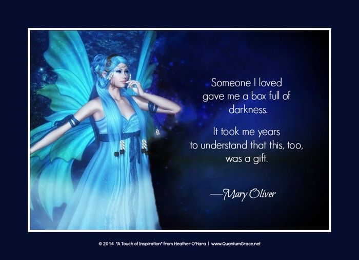 """""""Someone I loved gave me a box full of darkness. It took me years to understand that this, too, was a gift."""" —Mary Oliver:  www.QuantumGrace.net"""