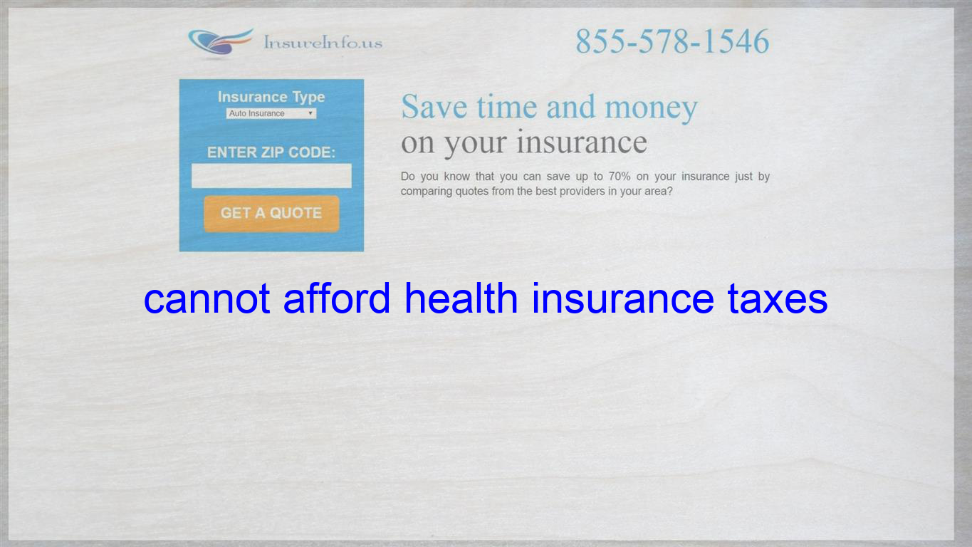 cannot afford health insurance taxes Life insurance