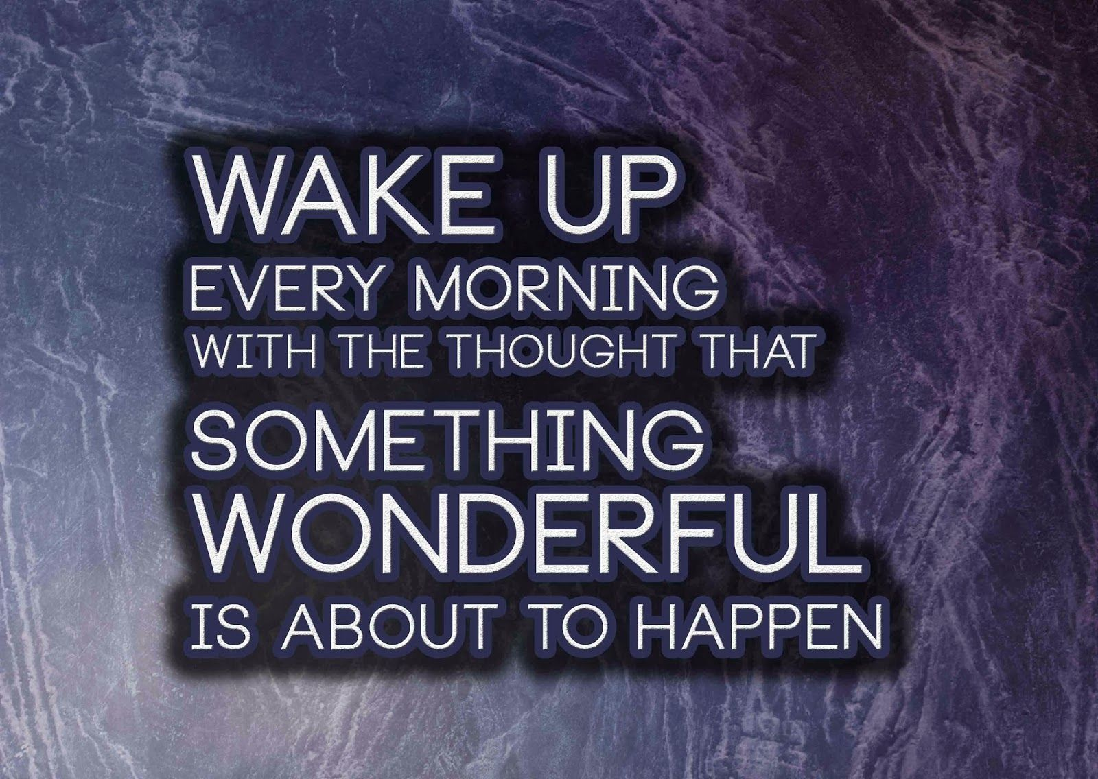 Wake Up Every Morning With The Thought That Something Wonderful Is About To Happen Anonymous Art Of Revolution Accomplishment Quotes Thoughts Happy Words