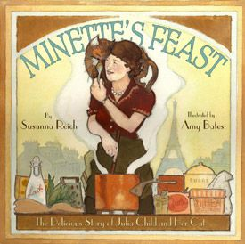 Minette's Feast: The Delicious Story of Julia Child and Her Cat (not everything on the Cool Foodie bookshelf has to be serious!)
