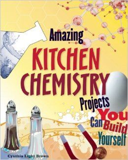 In Amazing Kitchen Chemistry Projects You Can Build Yourself Kids Ages 9 And Up Will Experiment Chemistry Projects Kitchen Chemistry Easy Science Experiments