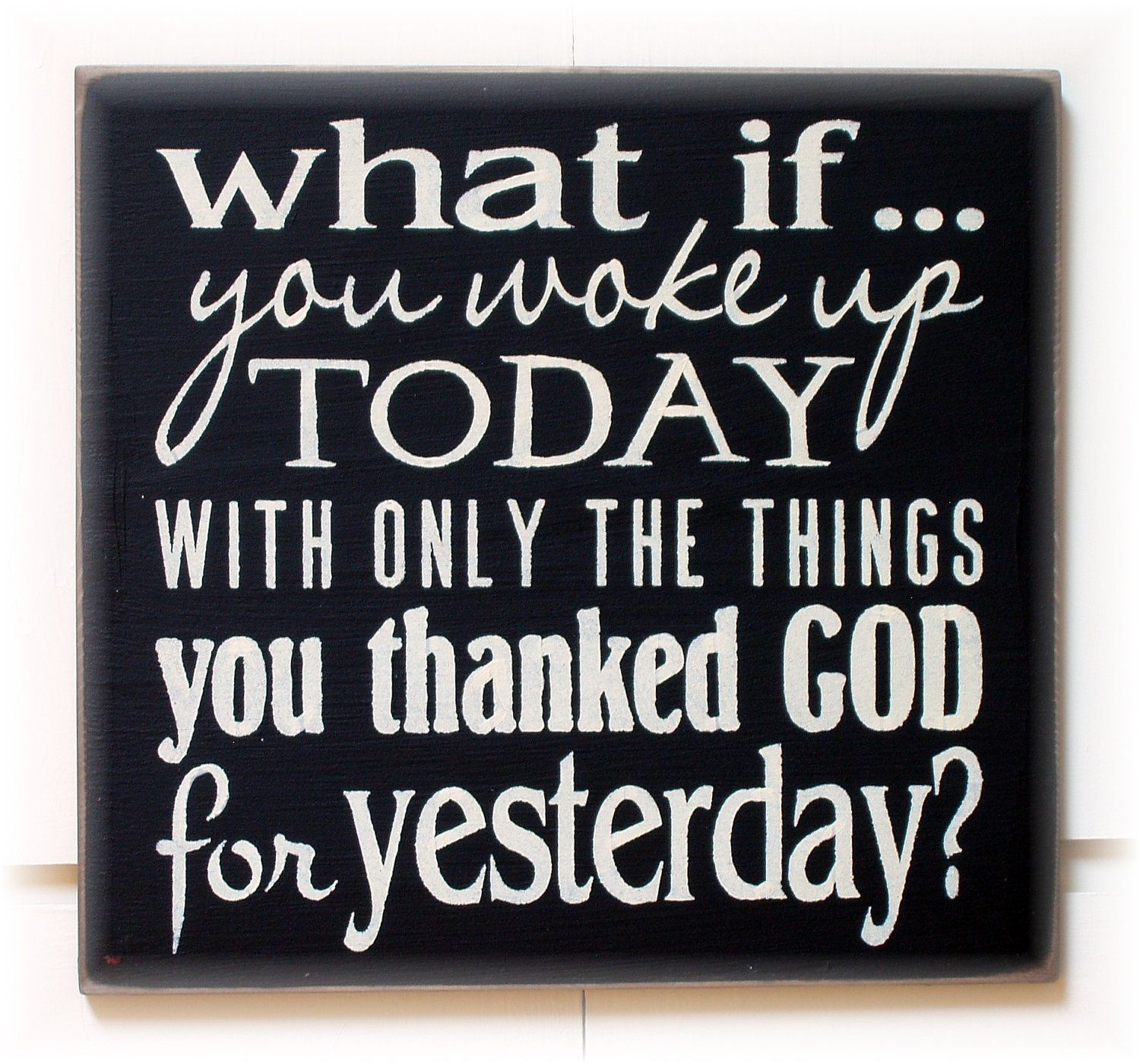 What if you woke up today with only the things you thanked God