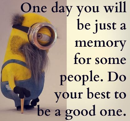 Amazing Quotes To Live By One Day You Will Be Minions Amazing Amazing Quotes To Live By