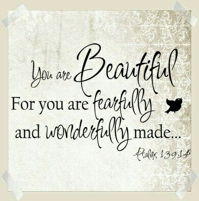 You are beautiful...Psalm 139:14