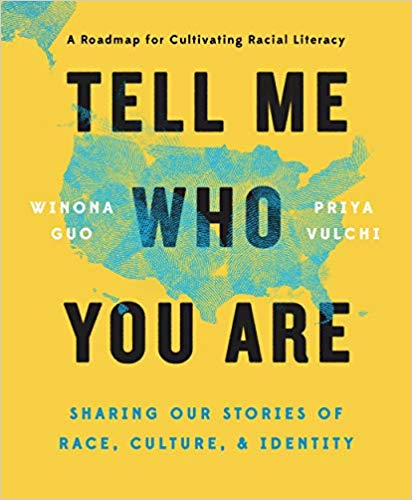Tell Me Who You Are Sharing Our Stories Of Race Culture Identity Winona Guo Priya Vulchi 97805255411 Inspirational Books Race In America Download Books