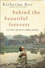 This book should come with a warning — reading it may be hazardous to your rosy view that global capitalism will set the world's billions free from poverty.    Boo spent several years documenting daily life in a Mumbai slum in order to get beyond the stereotypes of modernizing India depicted in many contemporary books and movies.