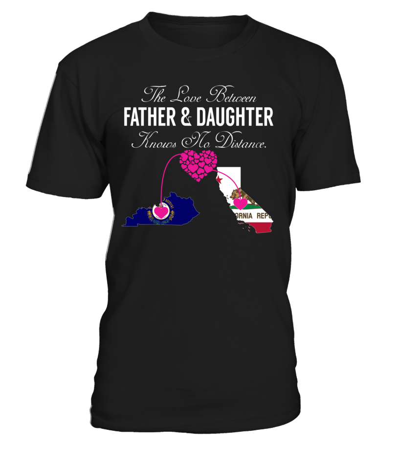 The Love Between Father and Daughter Knows No Distance Kentucky California State T-Shirt #LoveNoDistance