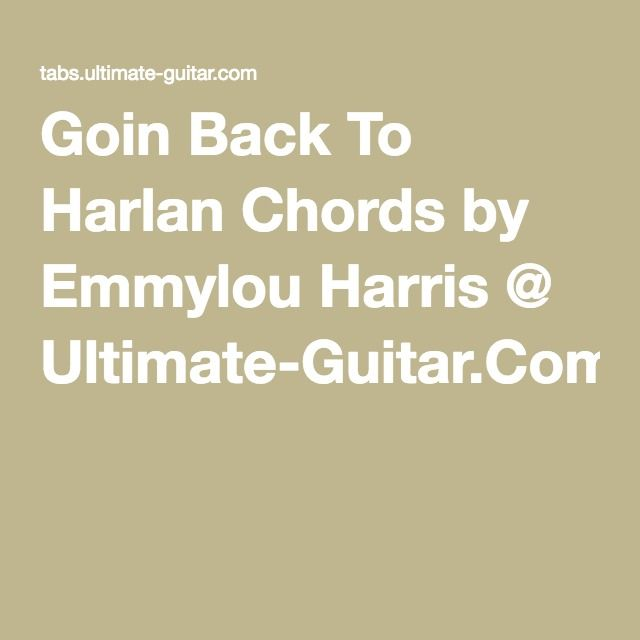Goin Back To Harlan Chords By Emmylou Harris Ultimate Guitar