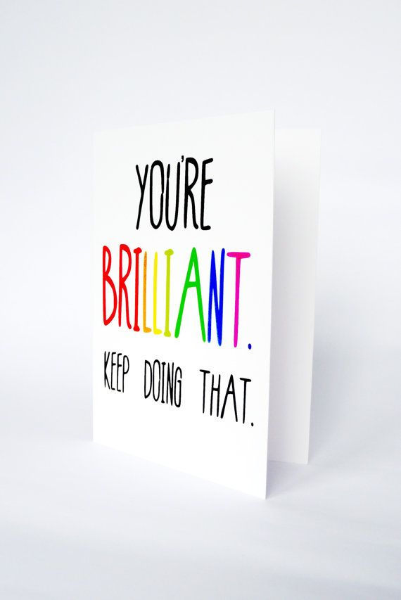 You're Brilliant . Keep Doing That. Funny congratulations birthday exam card . Rainbow greetings cards . For my boyfriend