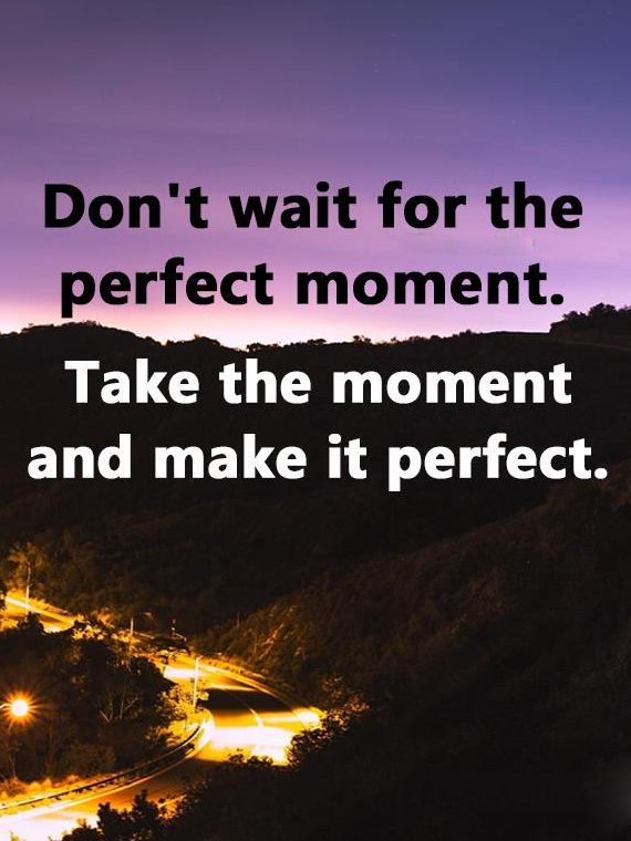 Positive Life Quotes Positive life Quotes Don't Wait For Perfect, Make It Perfect  Positive Life Quotes