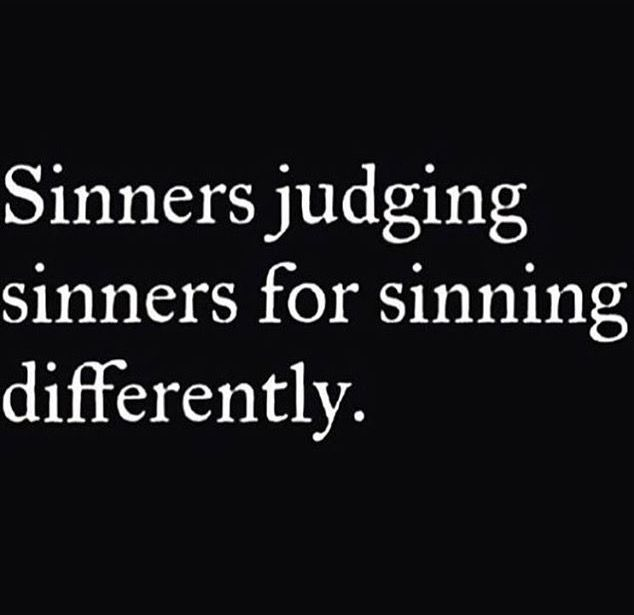 Your A Sinner Yourself. So Stop Judging Another Sinner