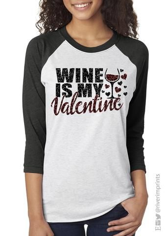 WINE IS MY VALENTINE Glittery Triblend Raglan We love this Wine Is My Valentine Glittery Triblend 34 sleeve raglan shirt by River Imprints CLICK LINK to view more Colors...