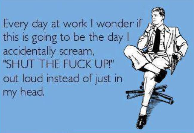 82671bb1218dc312a05ec362388dca8b funny ecard every day at work jokideo com funny ecard,Work Meme Funny