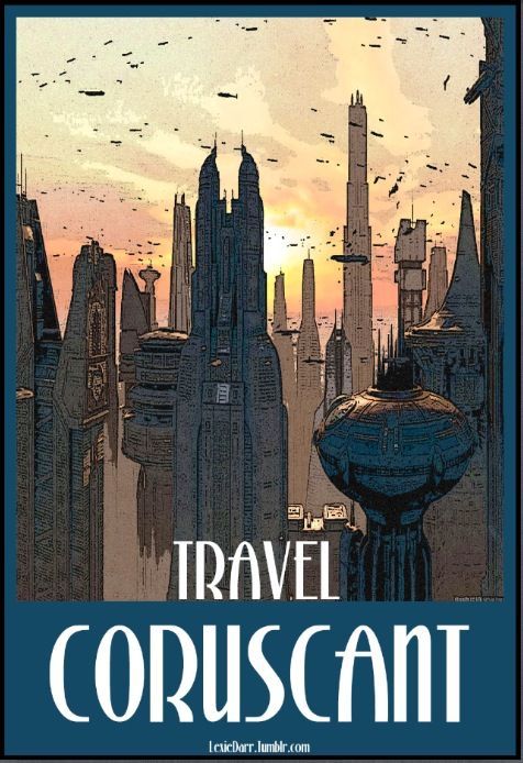Star Wars Travel Poster: Coruscant | My Star Wars ...
