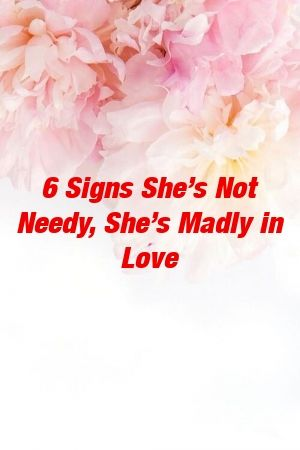 6 Signs Shes Not Needy Shes Madly in Love by yourelationxyz 6 Signs Shes Not Needy Shes Madly in Love by yourelationxyz