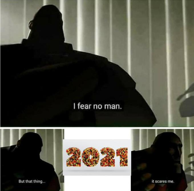 20 Memes About 2021 To Count Down To The New Year New Year Meme Memes Fear No Man