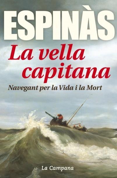 Espinàs, Josep M. La Vella capitana : navegant per la vida i la mort. Barcelona : La Campana, 2016