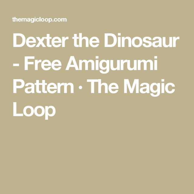 Dexter the Dinosaur - Free Amigurumi Pattern · The Magic Loop | Dino ...