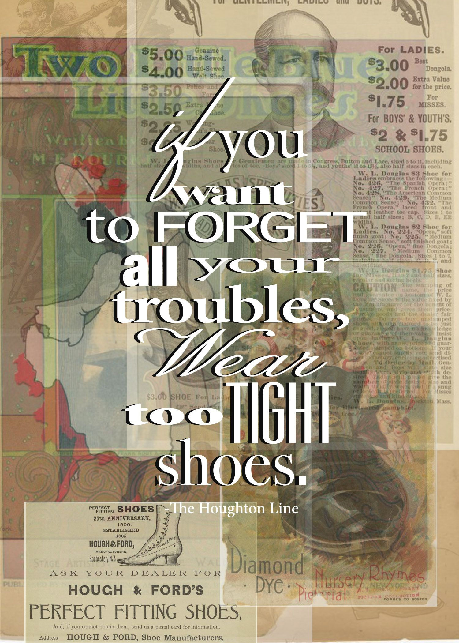 If You Want To Forget All Your Troubles Wear Too Tight Shoes