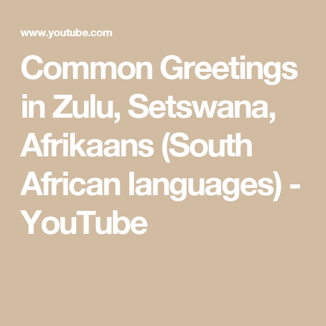 Common greetings in zulu setswana afrikaans south african common greetings in zulu setswana afrikaans south african languages m4hsunfo