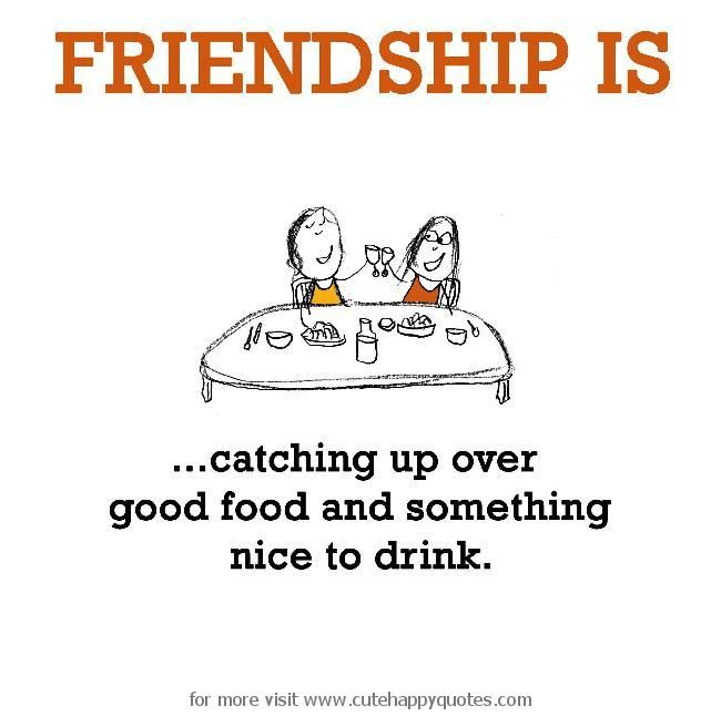 Charming Friendship Is, Good Food And Hangout.   Cute Happy Quotes