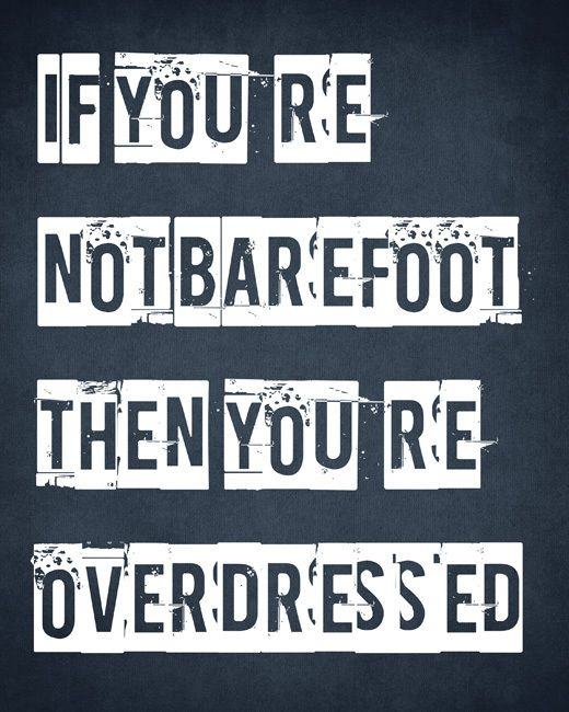 If You Re Not Barefoot Then You Re Overdressed Removable Wall Decal Quotes Beach Quotes Words
