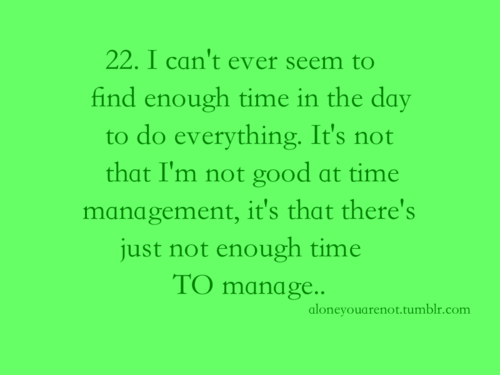 """Time Management Quote: """"I Can't Ever Seem To Find Enough"""